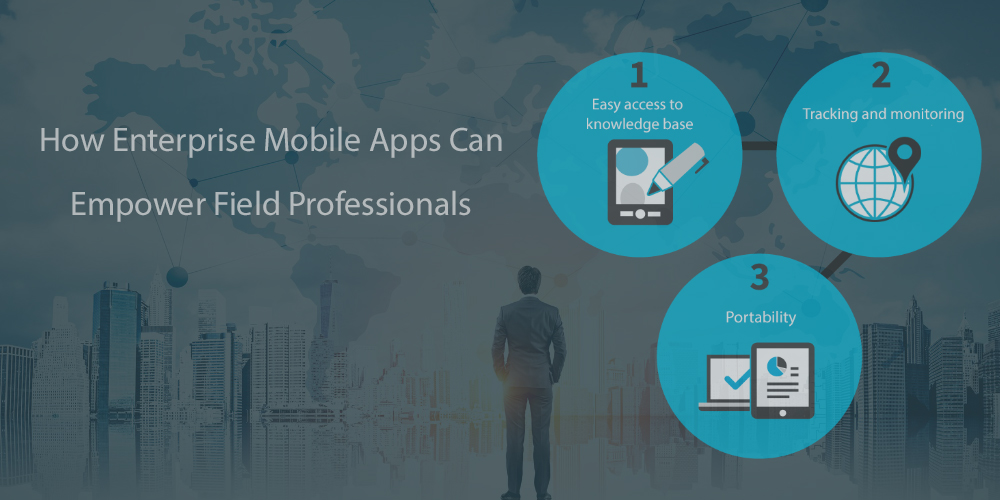 How Enterprise Mobile Apps Can Empower Field Professionals